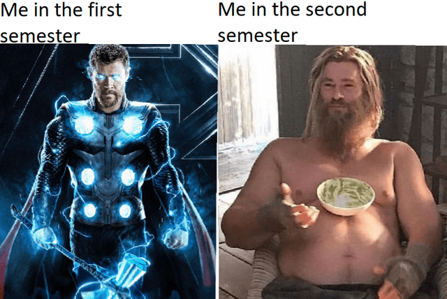 dank memes- first vs second semester with thor gaining and losing weight