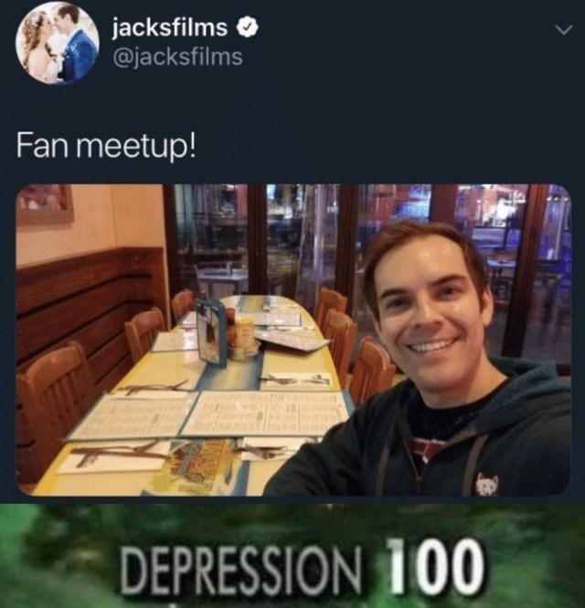 Reddit memes: Tweet from @jacksfilms that says fan meetup! but it's an empty table. skyrim meme, depression 100.