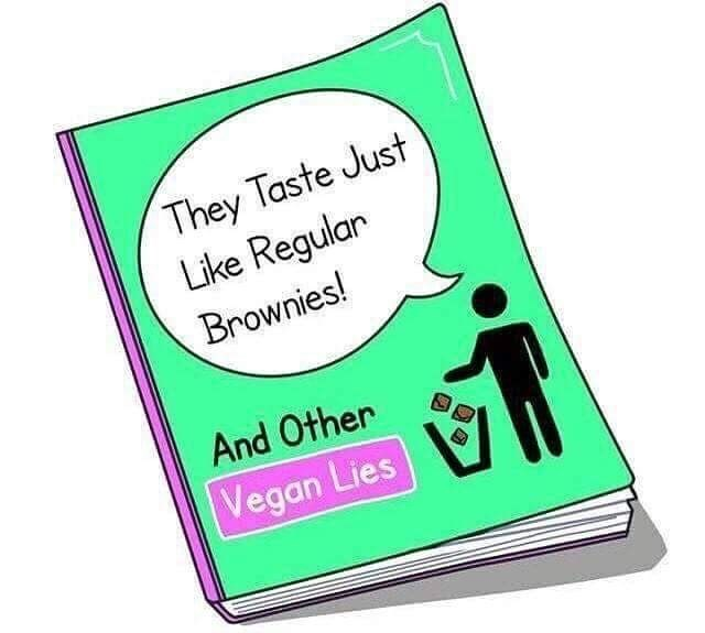 funny meme - They Taste Just Like Regular Brownies! And Other Vegan Lies