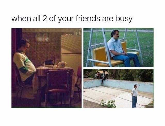 funny meme - Product - when all 2 of your friends are busy