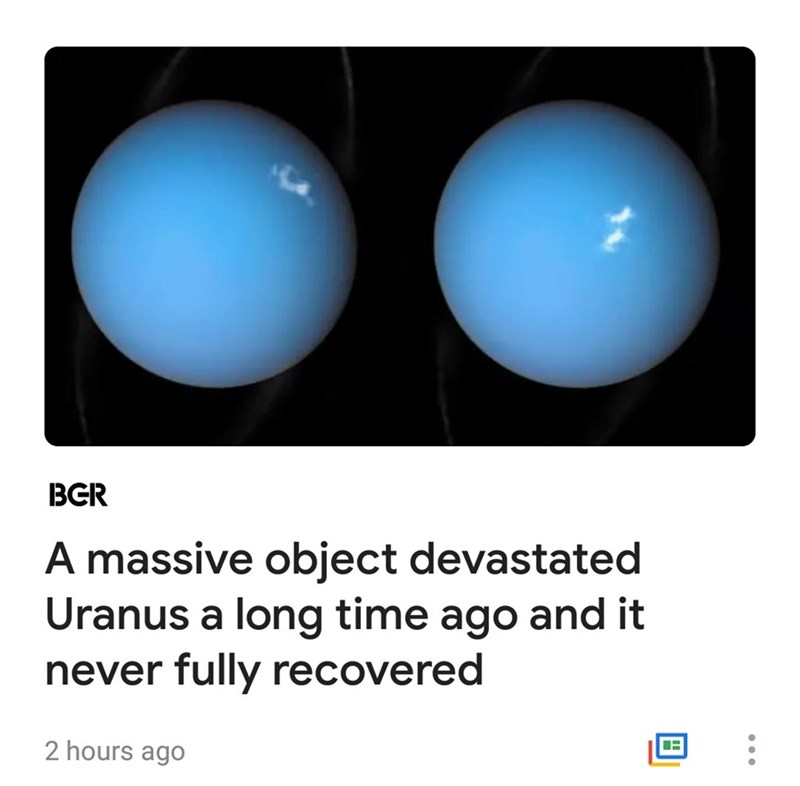 funny meme - Text - BGR A massive object devastated Uranus a long time ago and it never fully recovered 2 hours ago