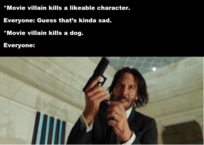 john wick meme: Meme about how when movie villains kill a likeable character, people don't care, but when they kill a dog, everyone turns into john wick. photo of john wick loading gun.