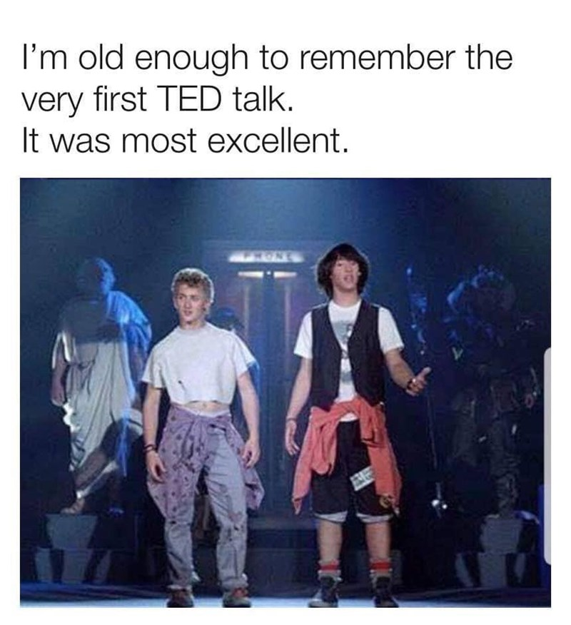 funny memes - bill and ted doing a ted talk