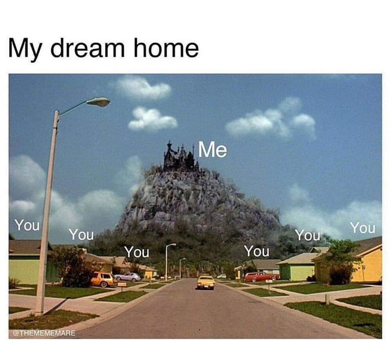 funny meme - Landmark - My dream home Me You You You You You You @THEMEMEMARE