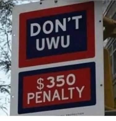 funny meme - Signage - DON'T UWU $350 PENALTY