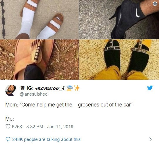 """funny meme - Footwear - IG: mcmxco_i @anesuishec Mom: """"Come help me get the groceries out of the car"""" Me: 625K 8:32 PM - Jan 14, 2019 248K people are talking about this"""
