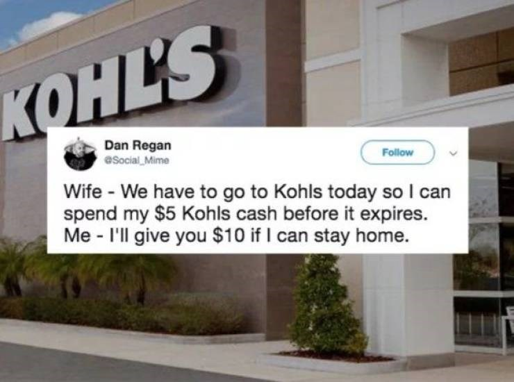 marriage tweets - Property - КОНКS KOH Dan Regan aSocial Mime Follow Wife - We have to go to Kohls today so I can spend my $5 Kohls cash before it expires. Me - I'll give you $10 if I can stay home.