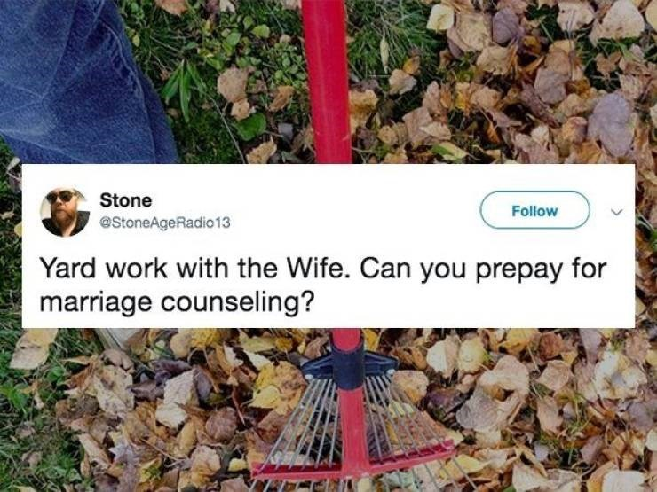 marriage tweets - Leaf - Stone Follow @StoneAgeRadio13 Yard work with the Wife. Can you prepay for marriage counseling?