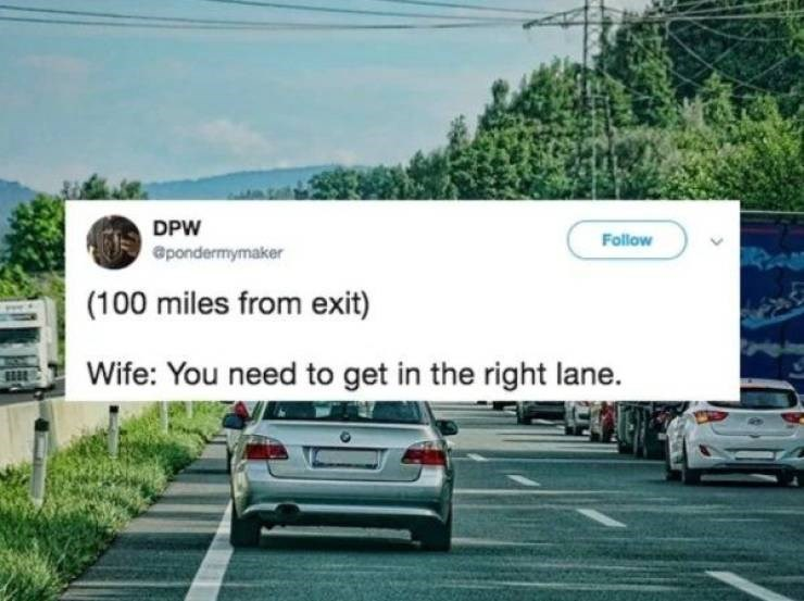 marriage tweets - Road - DPW Follow apondermymaker (100 miles from exit) Wife: You need to get in the right lane.