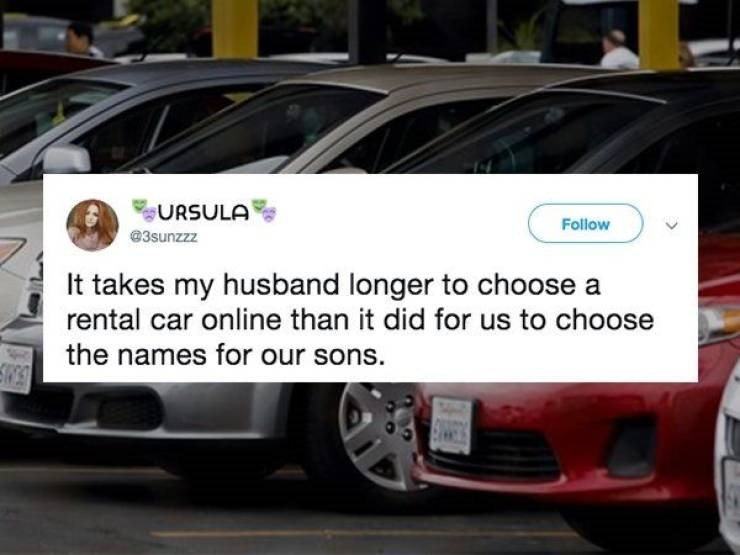 marriage tweets - Land vehicle - URSULA Follow @3sunzzz It takes my husband longer to choose a rental car online than it did for us to choose the names for our sons.