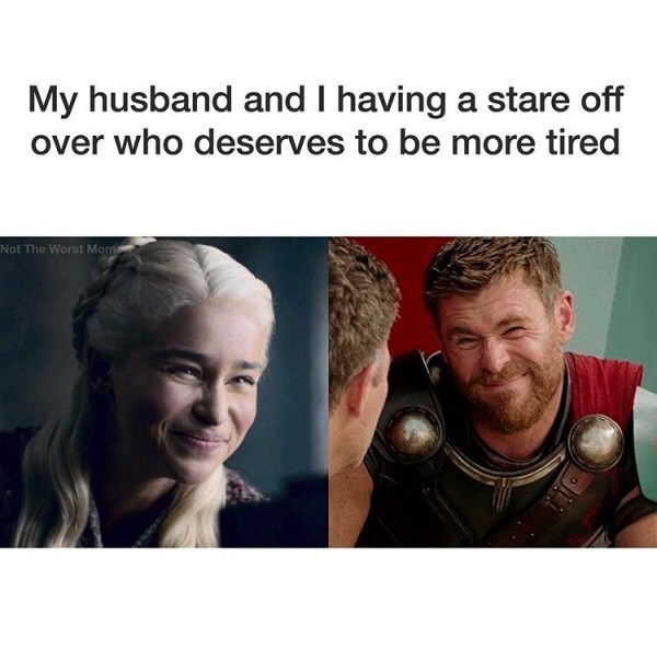 meme - Face - My husband and I having a stare off over who deserves to be more tired Not The Worst Mom