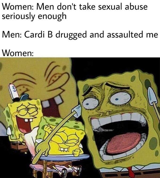 spongebob meme - Cartoon - Women: Men don't take sexual abuse seriously enough Men: Cardi B drugged and assaulted Women: