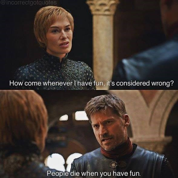Movie - @incorrectgotoquotes How come whenever l'have fun, it's considered wrong? People die when you have fun.