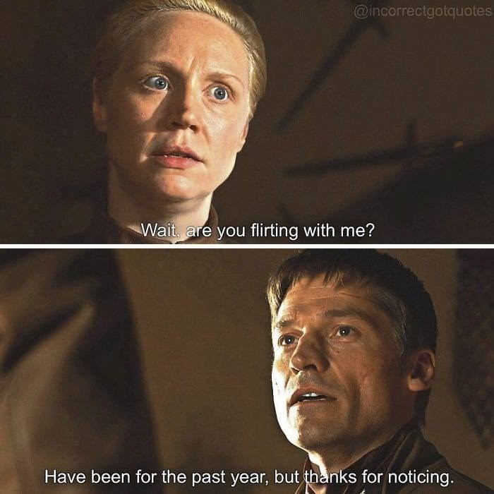 Face - @incorrectgotquotes Wait, are you flirting with me? Have been for the past year, but thanks for noticing.
