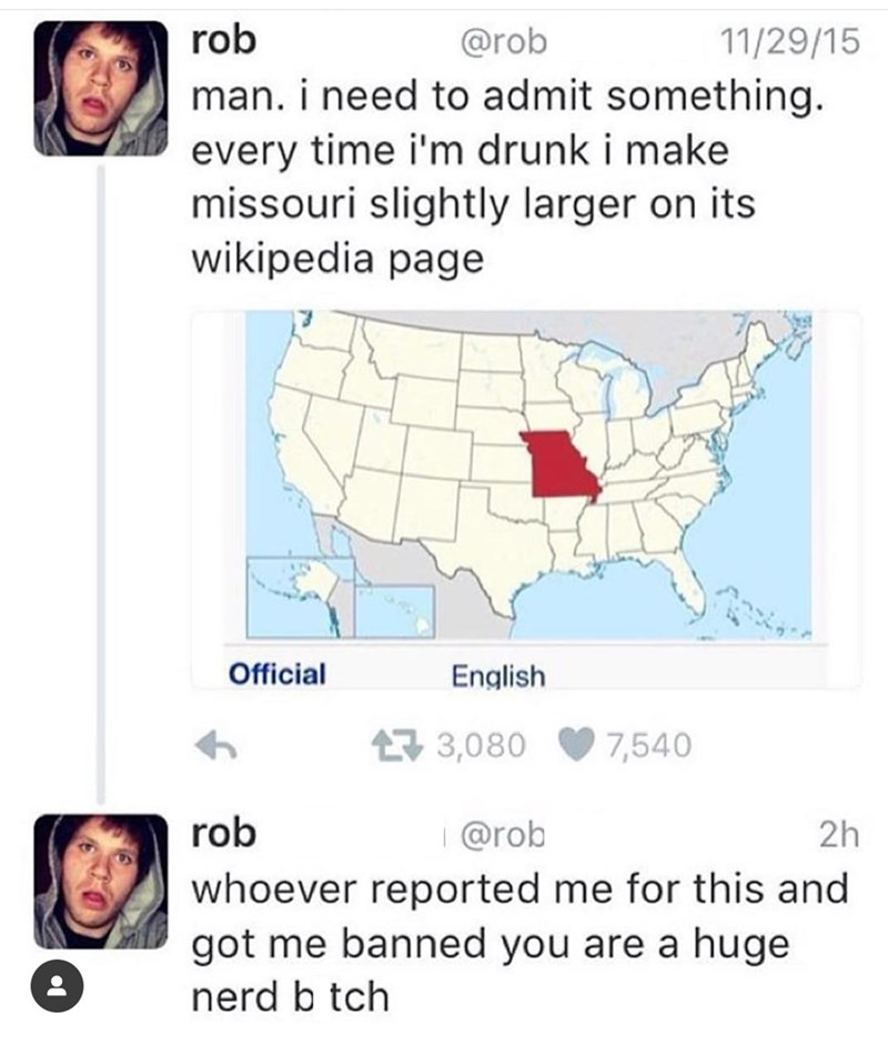 Funny tweet by a guy who explains that every time he gets drunk he edits the state of Missouri to look bigger on Wikipedia and that someone ratted him out for it