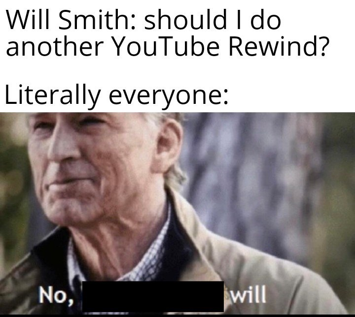 geriatric steve rogers - Facial expression - Will Smith: should I do another YouTube Rewind? Literally everyone: No, will