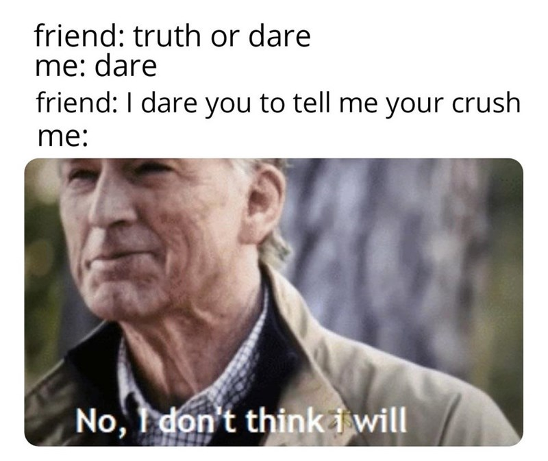 geriatric steve rogers - Text - friend: truth or dare me: dare friend: I dare you to tell me your crush me: No, I don't thinki will