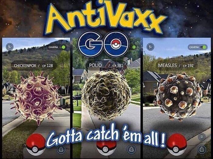 funny meme - Games - AntiVaoe GO CAMERA CAMERA MEASLES CP 192 CHICKENPOX CPe 128 POLIO CR 381 Gotta catch em all!