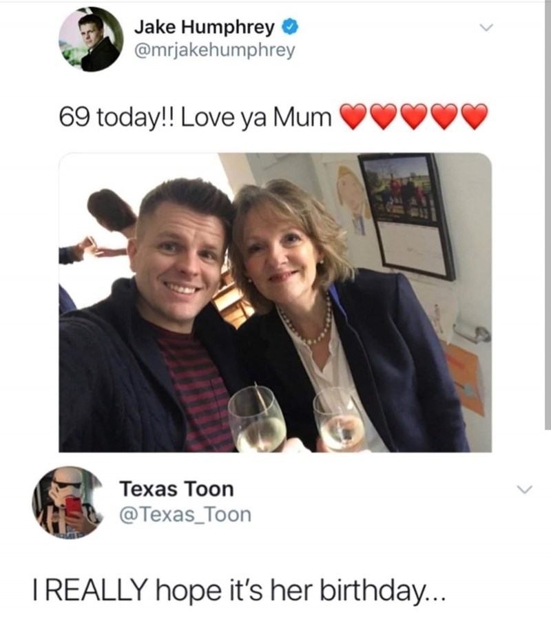 twitter post selfie son and mother 69 today!! Love ya Mum Texas Toon @Texas_Toon IREALLY hope it's her birthday...