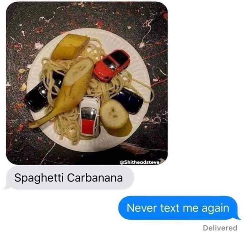 picture spaghetti with toy cars and banana Spaghetti Carbanana Never text me again Delivered
