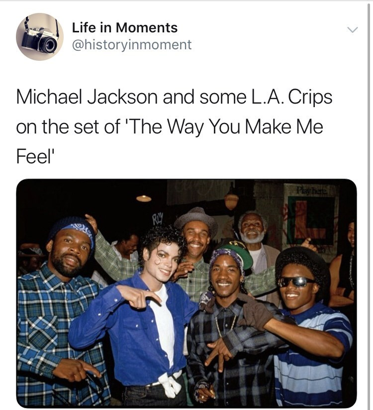 Interesting history photo - People - Life in Moments @historyinmoment Michael Jackson and some L.A. Crips on the set of 'The Way You Make Me Feel' Playhere RLy ecca