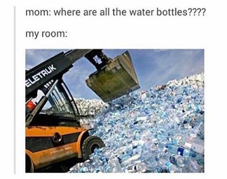 goofy meme - Motor vehicle - mom: where are all the water bottles???? my room: ELETRUK
