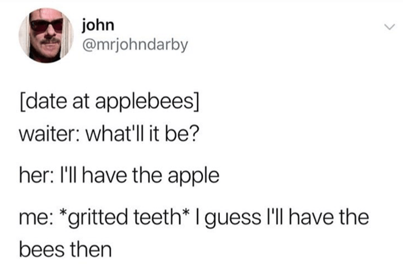 Funny tweet imagining two people on a date at applebees, date orders apple so he feels he must order bees.