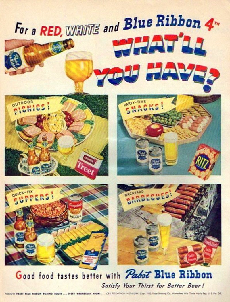 vintage advertisement - Vintage advertisement - For a RED, WHITE and Blue Ribbon 4 WHATEL HAVE OUTDOOR cs! PARTY-TIME ACKS RITZ ARMOUR Treet QUICK-FIX BACKYARD ARDECUES SUPPERS EAN nkfur Good food tastes better with Pabst Blue Ribbon Satisfy Your Thirst for Better Beer! ONS G BOUTS...E WDNESAY NGTCS TE ON NETWORK C Co rd & rO OIOW