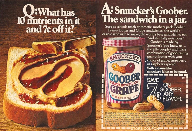 vintage advertisement - Food - Q:What has 10 nutrients in it and 7c off it? A: Smucker's Goober. The sandwich in a jar. Sure as schools teach arithmetic, mothers pack