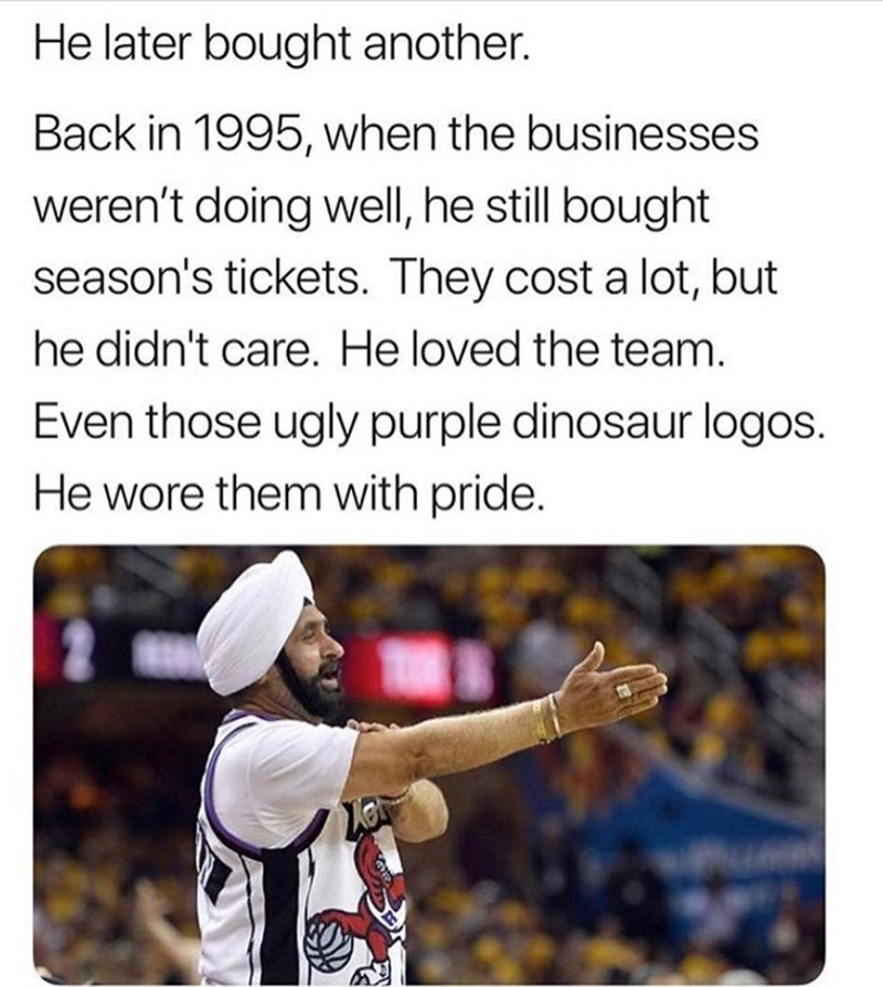 Text - He later bought another. Back in 1995, when the businesses weren't doing well, he still bought season's tickets. They cost a lot, but he didn't care. He loved the team. Even those ugly purple dinosaur logos. He wore them with pride.