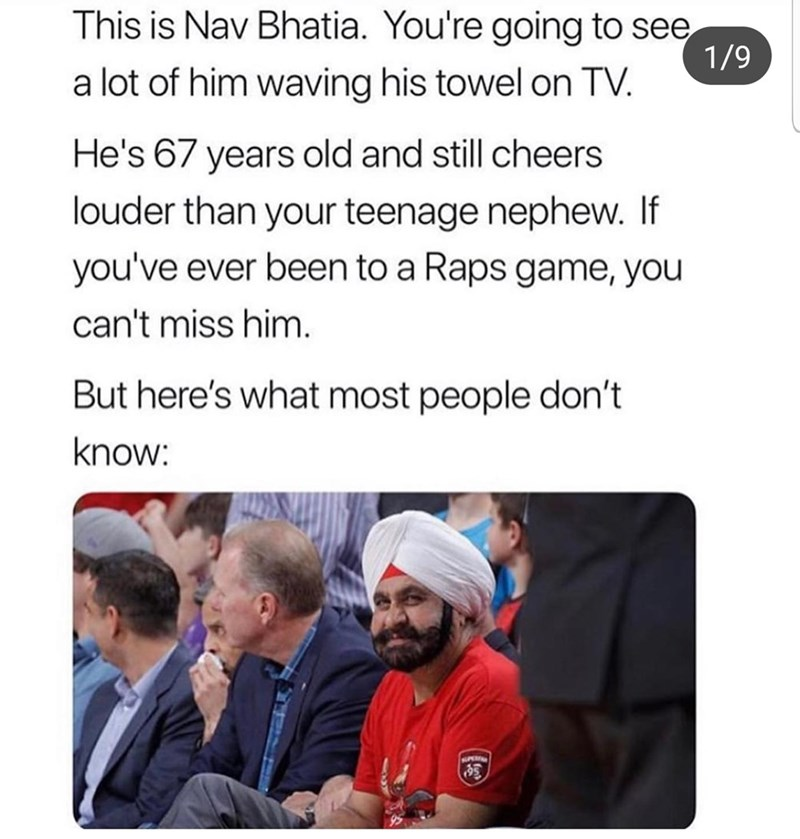Text - This is Nav Bhatia. You're going to see 1/9 a lot of him waving his towel on TV. He's 67 years old and still cheers louder than your teenage nephew. If you've ever been to a Raps game, you can't miss him. But here's what most people don't know: