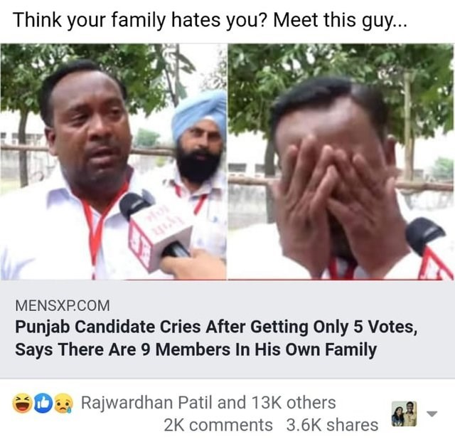 bad fail - Photo caption - Think your family hates you? Meet this guy... MENSXP.COM Punjab Candidate Cries After Getting Only 5 Votes, Says There Are 9 Members In His Own Family Rajwardhan Patil and 13K others 2K comments 3.6K shares