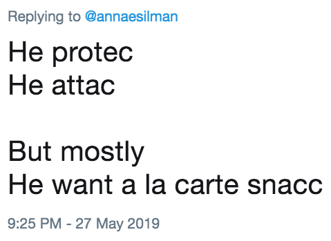 Text - Replying to @annaesilman He protec He attac But mostly He want a la carte snacc 9:25 PM -27 May 2019