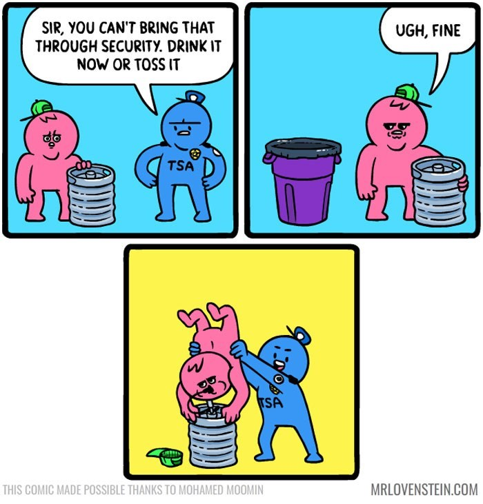 sassy comic - Cartoon - SIR, YOU CAN'T BRING THAT THROUGH SECURITY. DRINK IT NOW OR TOSS IT UGH, FINE TSA TSA MRLOVENSTEIN.COM THIS COMIC MADE POSSIBLE THANKS TO MOHAMED MOOMIN