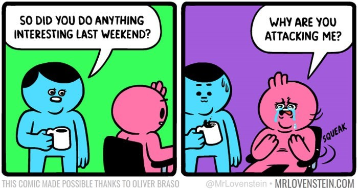 sassy comic - Cartoon - SO DID YOU DO ANYTHING INTERESTING LAST WEEKEND? WHY ARE YOU ATTACKING ME? SQUEAK THIS COMIC MADE POSSIBLE THANKS TO OLIVER BRASO @MrLovenstein MRLOVENSTEIN.COM