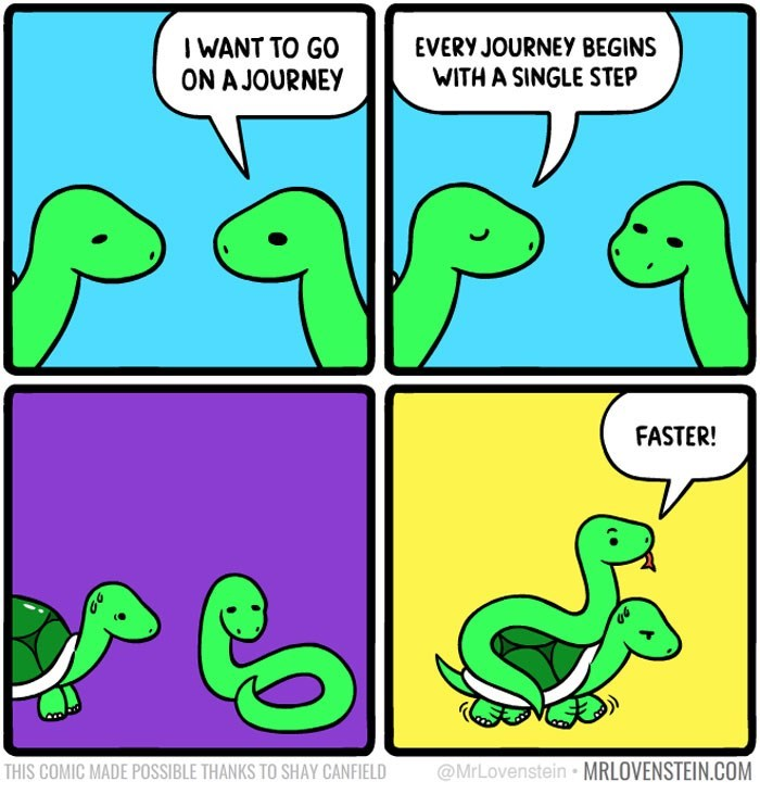 sassy comic - Green - I WANT TO GO ON A JOURNEY EVERY JOURNEY BEGINS WITH A SINGLE STEP papa FASTER! @MrLovenstein MRLOVENSTEIN.COM THIS COMIC MADE POSSIBLE THANKS TO SHAY CANFIELD
