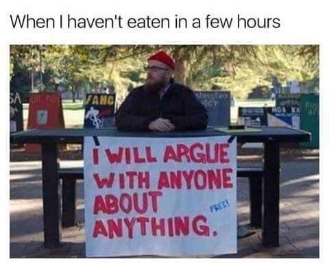 meme - Font - When I haven't eaten in a few hours FAHC i WILL ARGUE WITH ANYONE ABOUT ANYTHING. FREE