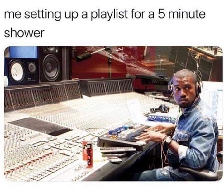 meme - Mixing engineer - me setting up a playlist for a 5 minute shower