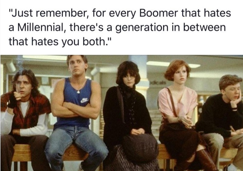 """meme - People - """"Just remember, for every Boomer that hates a Millennial, there's a generation in between that hates you both."""" cals"""