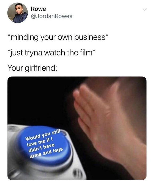 Relationship meme about blue button girl asking about would you still love her without arms and legs