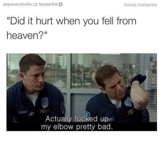 """Text - soyunacebolla klusterfvk Source thatsandra """"Did it hurt when you fell from heaven?"""" POL Actually fucked up my elbow pretty bad"""