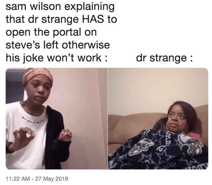 Face - sam wilson explaining that dr strange HAS to open the portal on steve's left otherwise his joke won't work dr strange 11:22 AM -27 May 2019 10 AMB