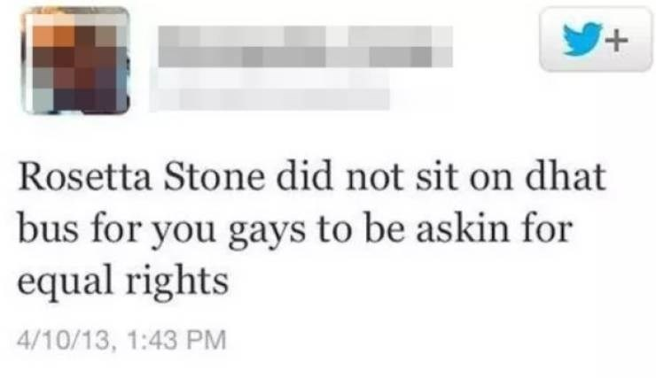 Text - + Rosetta Stone did not sit on dhat bus for you gays to be askin for equal rights 4/10/13, 1:43 PM