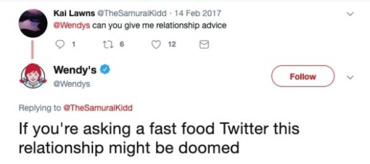 Text - Kai Lawns @TheSamuraiKidd 14 Feb 2017 eWendys can you give me relationship advice t 6 1 12 Wendy's Follow @Wendys Replying to @TheSamuraikidd If you're asking a fast food Twitter this relationship might be doomed