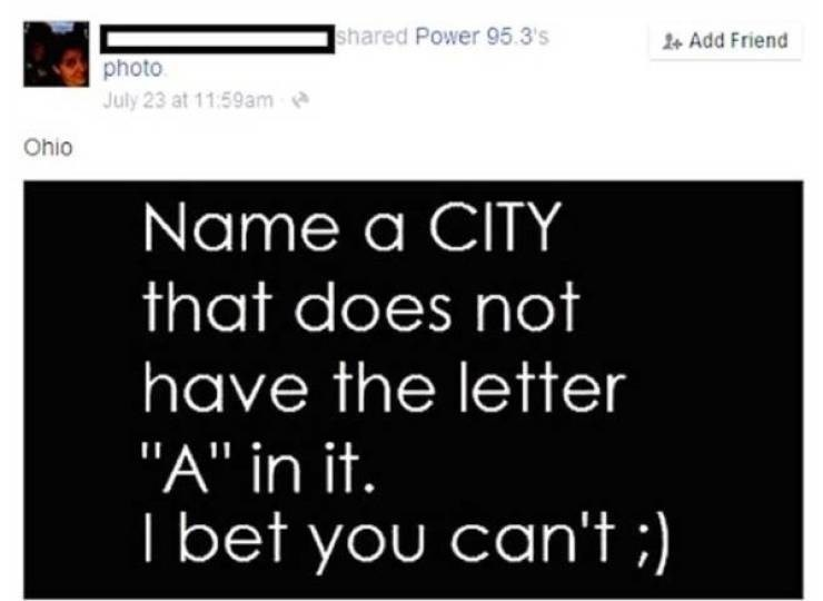 """Text - shared Power 95.3's 1 Add Friend photo July 23 at 11.59am Ohio Name a CITY that does not have the letter """"A"""" in it. II I bet you can't ;)"""