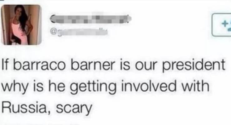 """Funny tweet that reads, """"If barraco barner is our president why is he getting involved with Russia, scary"""""""