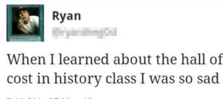 Text - Ryan When I learned about the hall of cost in history class I was so sad