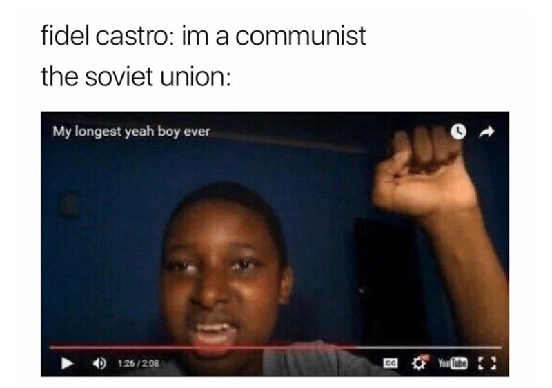 """Caption that reads, """"Fidel Castro: I'm a communist; the Soviet Union: ..."""" above a YouTube video entitled """"My longest yeah boy ever"""""""