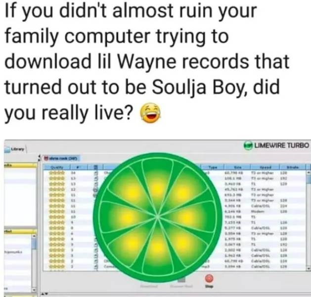 """Caption that reads, """"If you didn't almost ruin your family computer trying to download lil Wayne records that turned out to be Soulja Boy, did you really live?"""" above a screenshot of Limewire"""