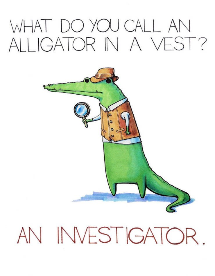 """Text that reads, """"What do you call an alligator in a vest? An investigator"""" with an illustration of an alligator wearing a vest"""